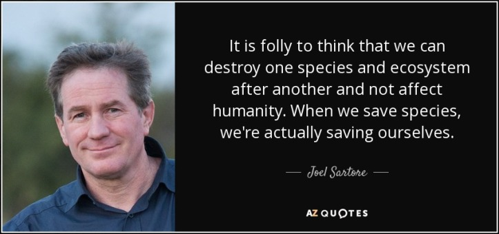 quote-it-is-folly-to-think-that-we-can-destroy-one-species-and-ecosystem-after-another-and-joel-sartore-54-29-48